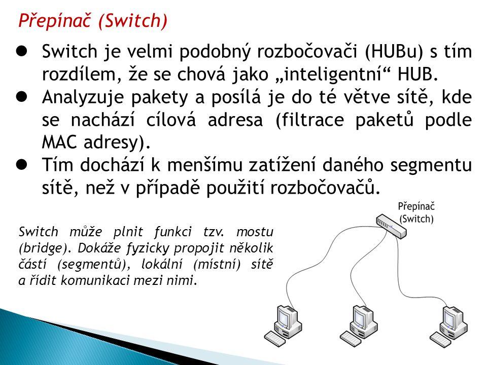 """Přepínač (Switch) Switch je velmi podobný rozbočovači (HUBu) s tím rozdílem, že se chová jako """"inteligentní HUB."""