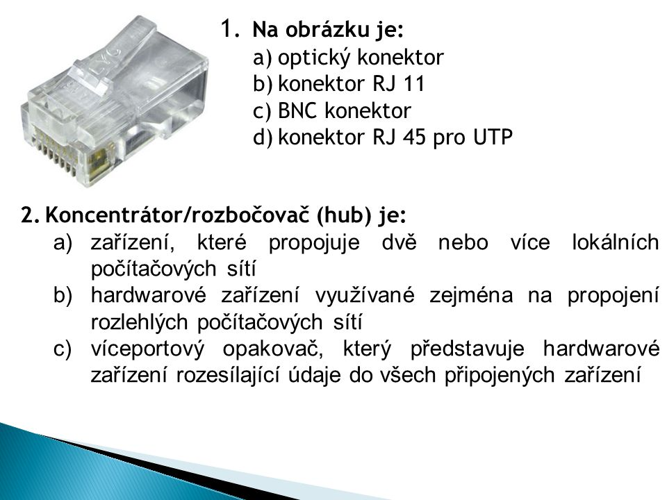 Na obrázku je: optický konektor konektor RJ 11 BNC konektor
