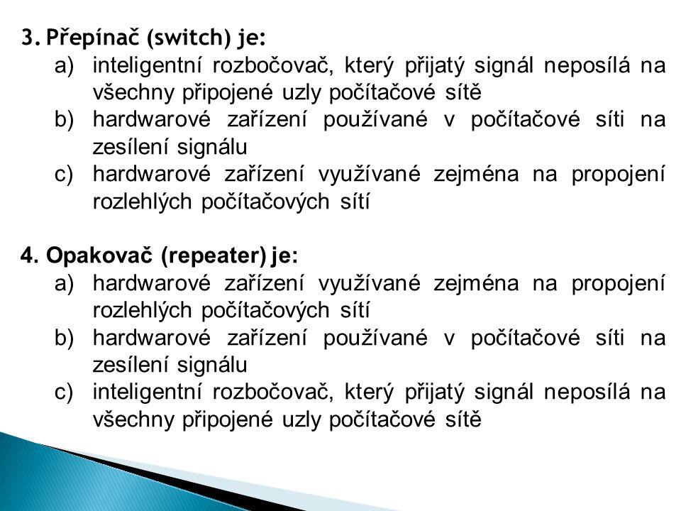 Přepínač (switch) je: inteligentní rozbočovač, který přijatý signál neposílá na všechny připojené uzly počítačové sítě.