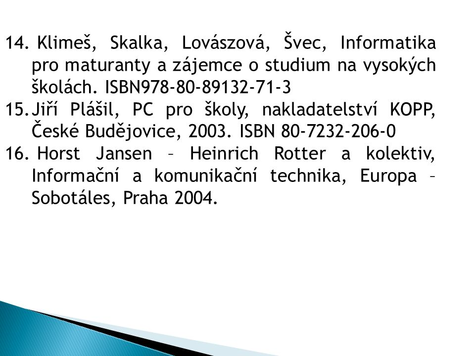 Klimeš, Skalka, Lovászová, Švec, Informatika pro maturanty a zájemce o studium na vysokých školách. ISBN978-80-89132-71-3