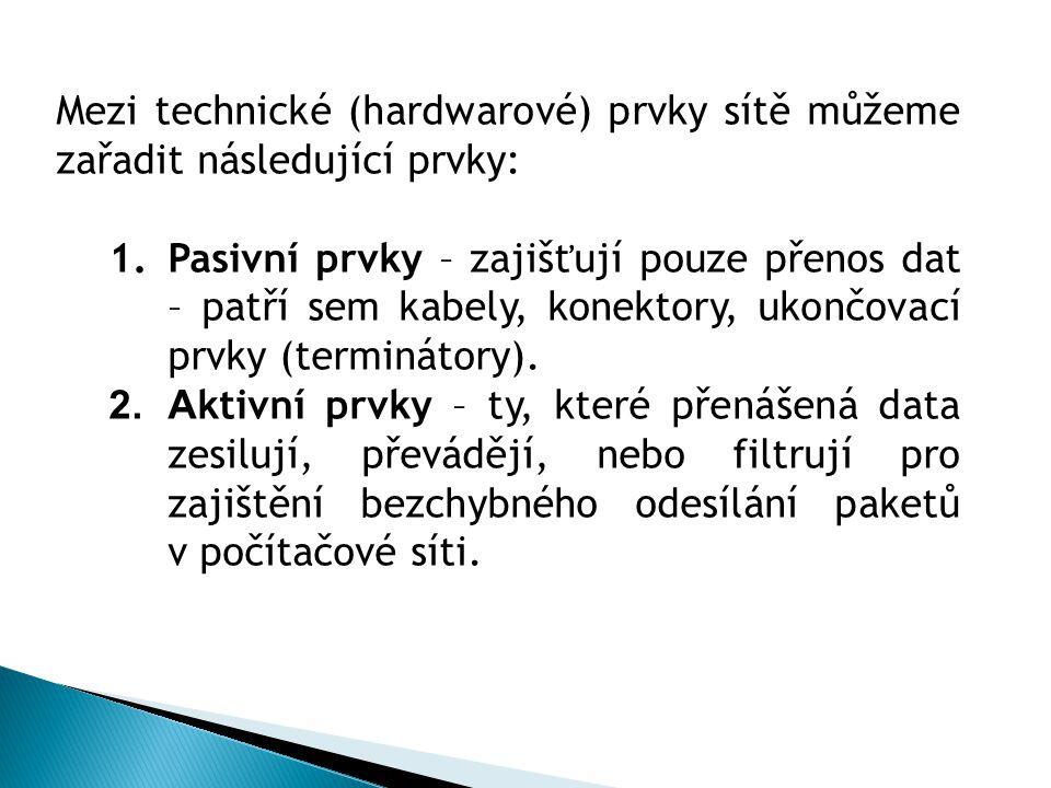 Mezi technické (hardwarové) prvky sítě můžeme zařadit následující prvky: