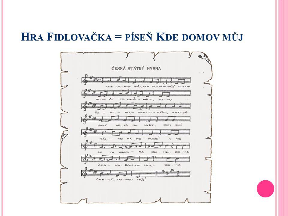 Hra Fidlovačka = píseň Kde domov můj
