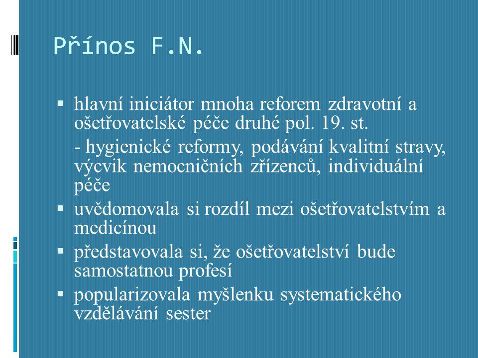 Přínos F.N. hlavní iniciátor mnoha reforem zdravotní a ošetřovatelské péče druhé pol. 19. st.
