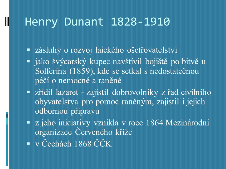 Henry Dunant 1828-1910 zásluhy o rozvoj laického ošetřovatelství
