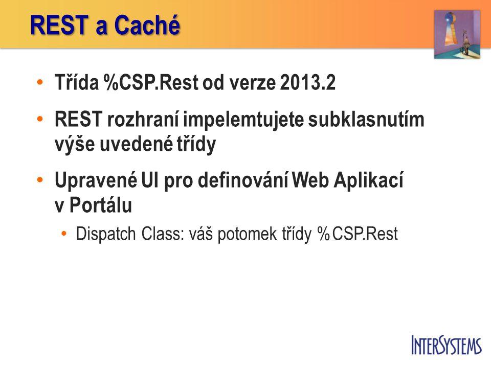 REST a Caché Třída %CSP.Rest od verze 2013.2