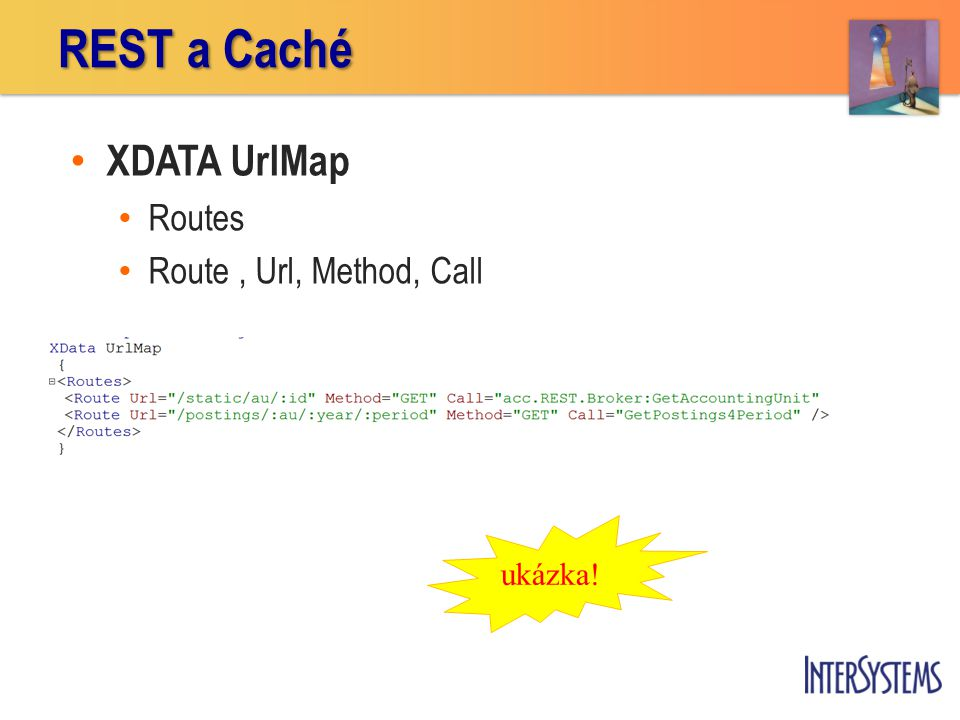 REST a Caché XDATA UrlMap Routes Route , Url, Method, Call ukázka!