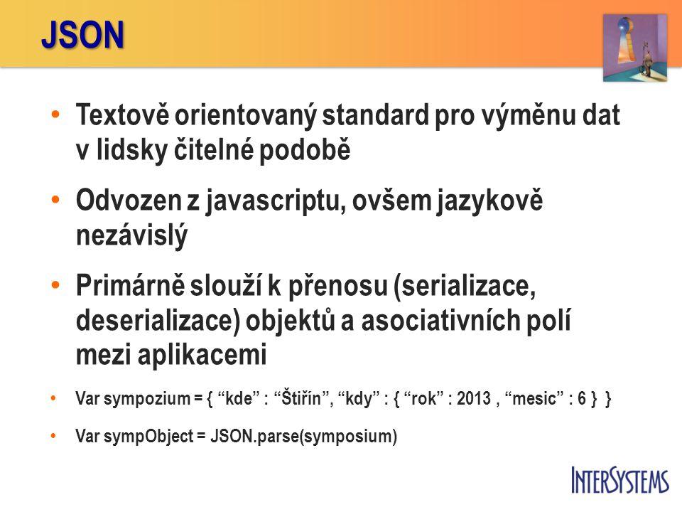JSON Textově orientovaný standard pro výměnu dat v lidsky čitelné podobě. Odvozen z javascriptu, ovšem jazykově nezávislý.