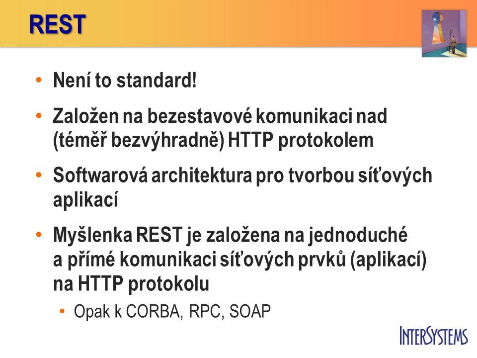 REST Není to standard! Založen na bezestavové komunikaci nad (téměř bezvýhradně) HTTP protokolem.
