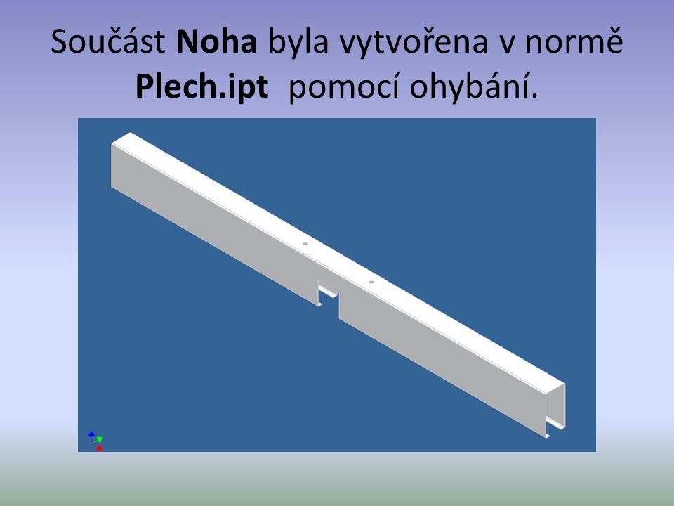 Součást Noha byla vytvořena v normě Plech.ipt pomocí ohybání.