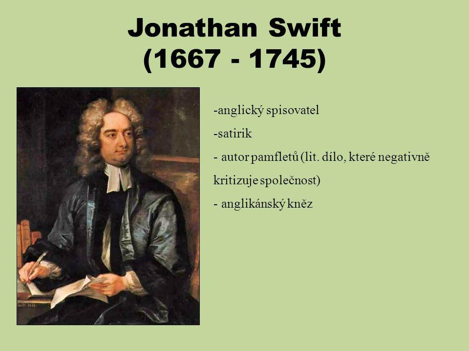 Jonathan Swift (1667 - 1745) anglický spisovatel satirik