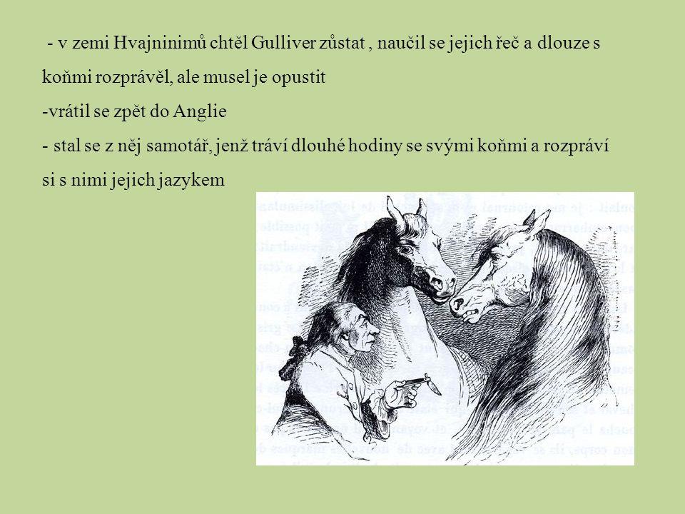 - v zemi Hvajninimů chtěl Gulliver zůstat , naučil se jejich řeč a dlouze s koňmi rozprávěl, ale musel je opustit