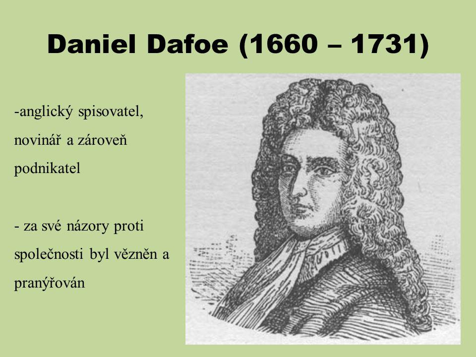 Daniel Dafoe (1660 – 1731) anglický spisovatel, novinář a zároveň podnikatel.