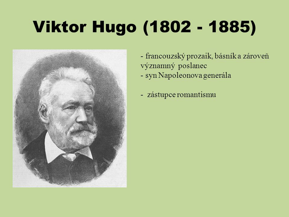 Viktor Hugo (1802 - 1885) francouzský prozaik, básník a zároveň významný poslanec. syn Napoleonova generála.