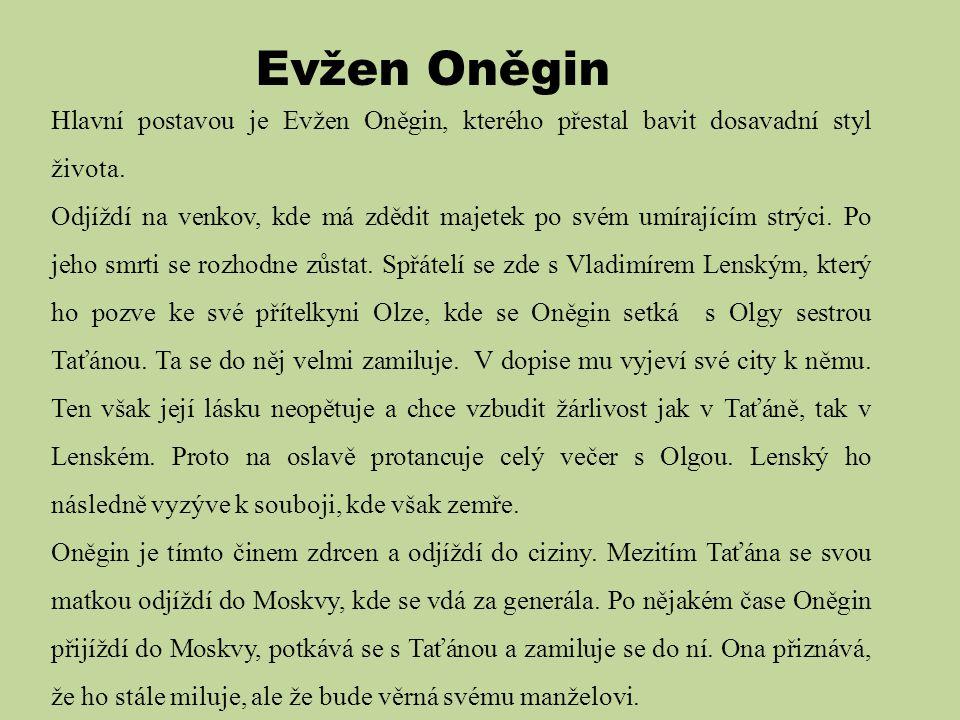 Evžen Oněgin Hlavní postavou je Evžen Oněgin, kterého přestal bavit dosavadní styl života.