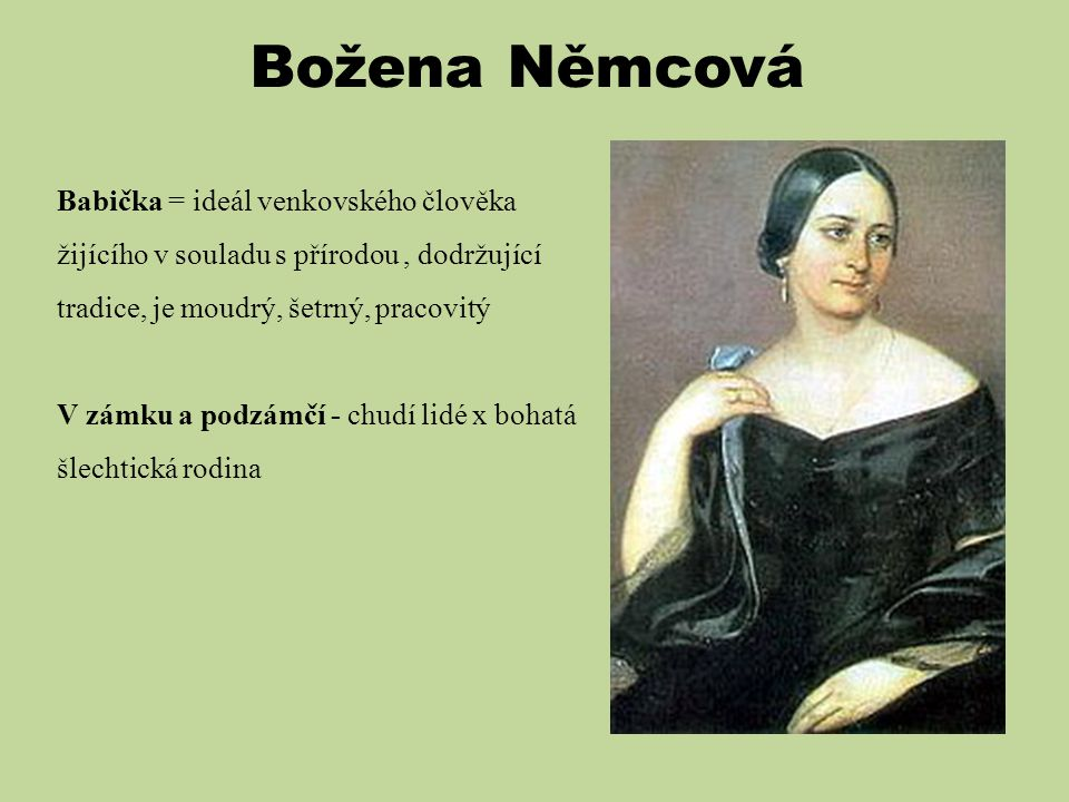 Božena Němcová Babička = ideál venkovského člověka žijícího v souladu s přírodou , dodržující tradice, je moudrý, šetrný, pracovitý.