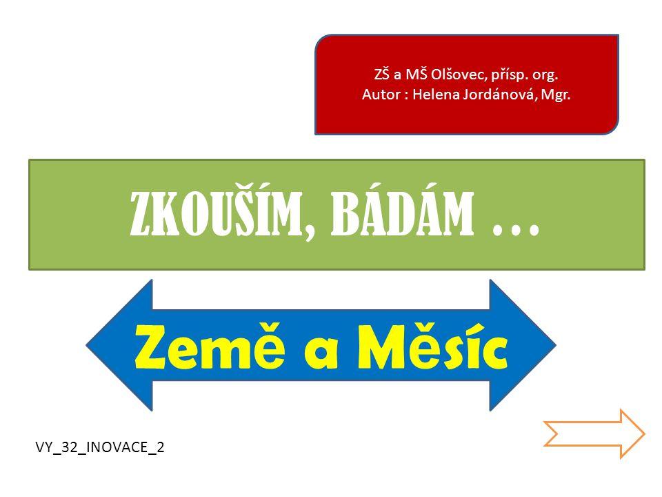 Země a Měsíc ZKOUŠÍM, BÁDÁM … ZŠ a MŠ Olšovec, přísp. org.