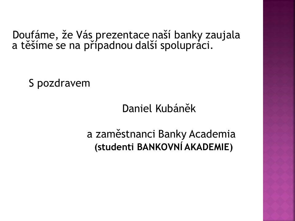 Doufáme, že Vás prezentace naší banky zaujala a těšíme se na případnou další spolupráci.