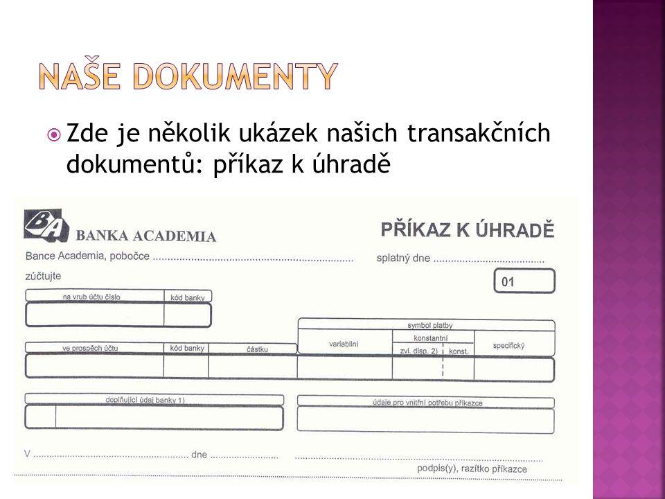 Naše dokumenty Zde je několik ukázek našich transakčních dokumentů: příkaz k úhradě