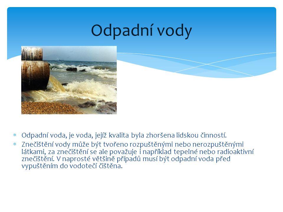 Odpadní vody Odpadní voda, je voda, jejíž kvalita byla zhoršena lidskou činností.
