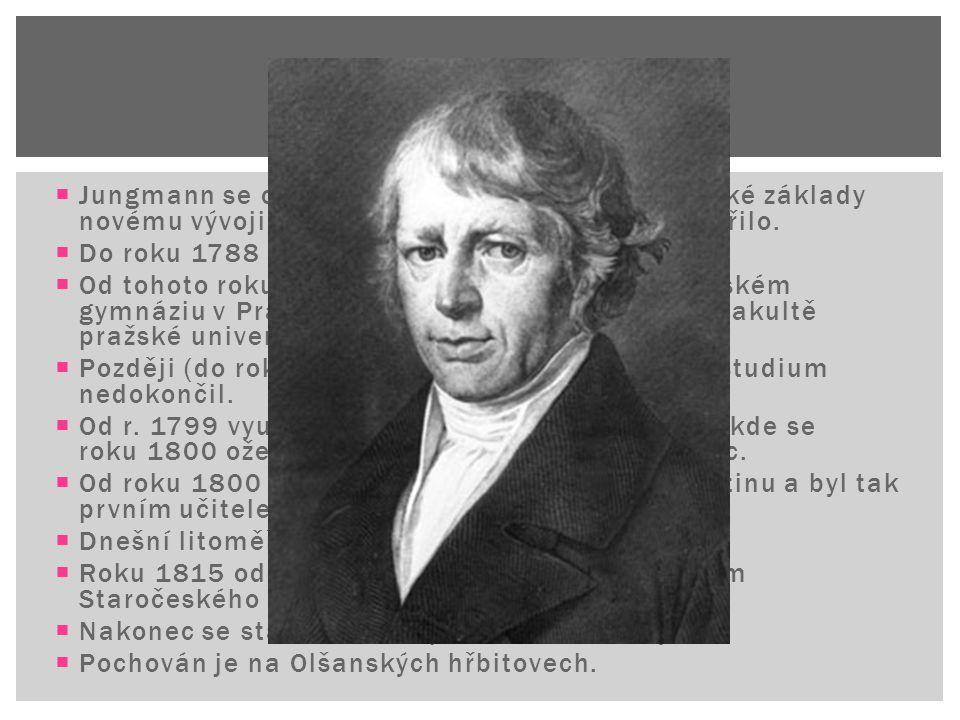 ŽIVOTOPIS Jungmann se celý život pokoušel položit teoretické základy novému vývoji češtiny, což se mu víceméně podařilo.