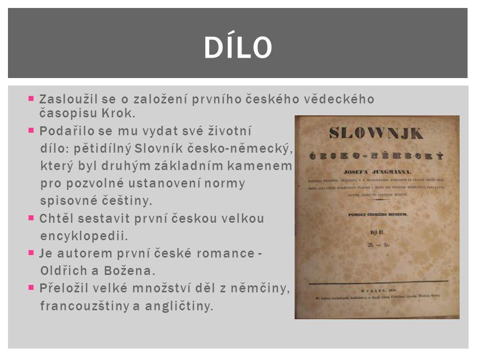 DÍLO Zasloužil se o založení prvního českého vědeckého časopisu Krok.