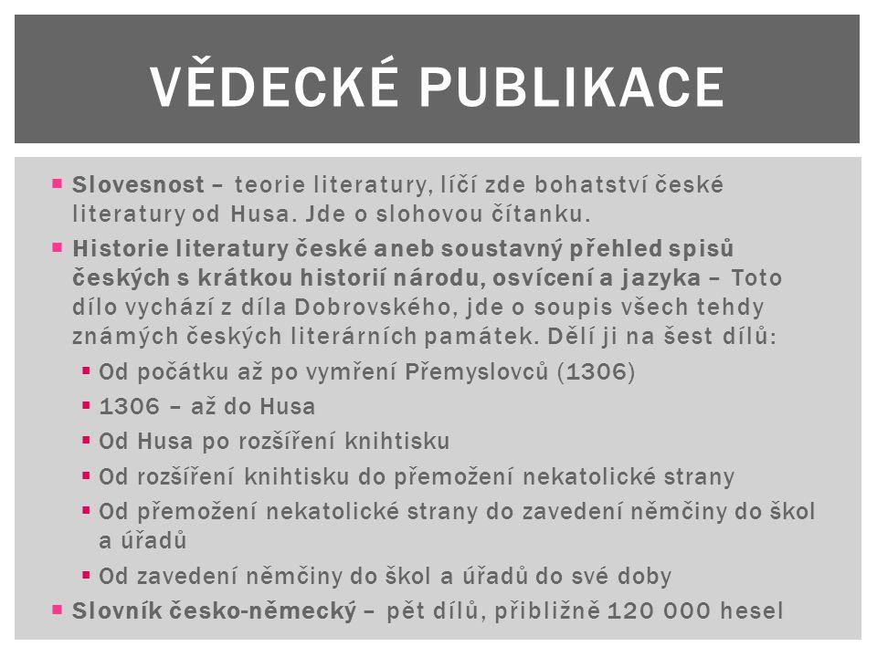 Vědecké publikace Slovesnost – teorie literatury, líčí zde bohatství české literatury od Husa. Jde o slohovou čítanku.