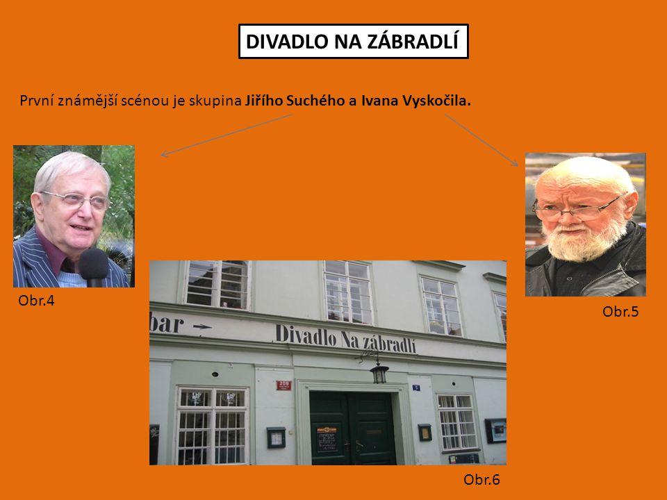 DIVADLO NA ZÁBRADLÍ První známější scénou je skupina Jiřího Suchého a Ivana Vyskočila. Obr.4. Obr.5.