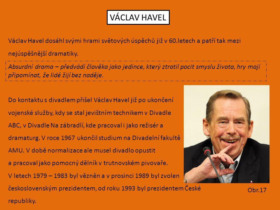 VÁCLAV HAVEL Václav Havel dosáhl svými hrami světových úspěchů již v 60.letech a patří tak mezi. nejúspěšnější dramatiky.
