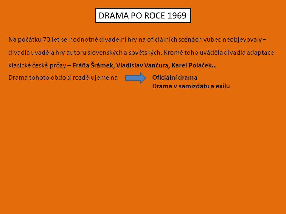 DRAMA PO ROCE 1969 Na počátku 70.let se hodnotné divadelní hry na oficiálních scénách vůbec neobjevovaly –