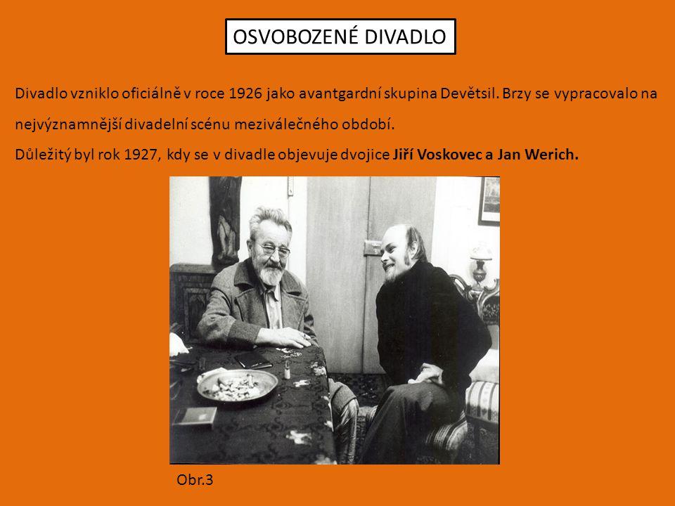 OSVOBOZENÉ DIVADLO Divadlo vzniklo oficiálně v roce 1926 jako avantgardní skupina Devětsil. Brzy se vypracovalo na.