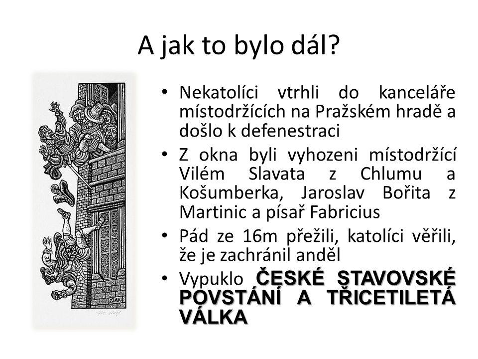 A jak to bylo dál Nekatolíci vtrhli do kanceláře místodržících na Pražském hradě a došlo k defenestraci.