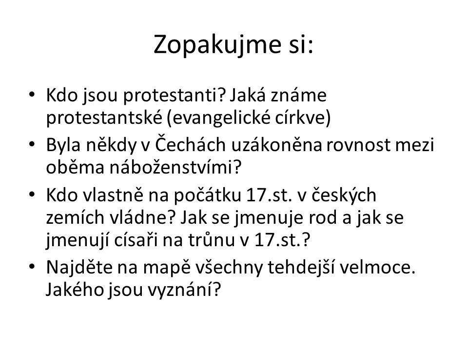 Zopakujme si: Kdo jsou protestanti Jaká známe protestantské (evangelické církve) Byla někdy v Čechách uzákoněna rovnost mezi oběma náboženstvími
