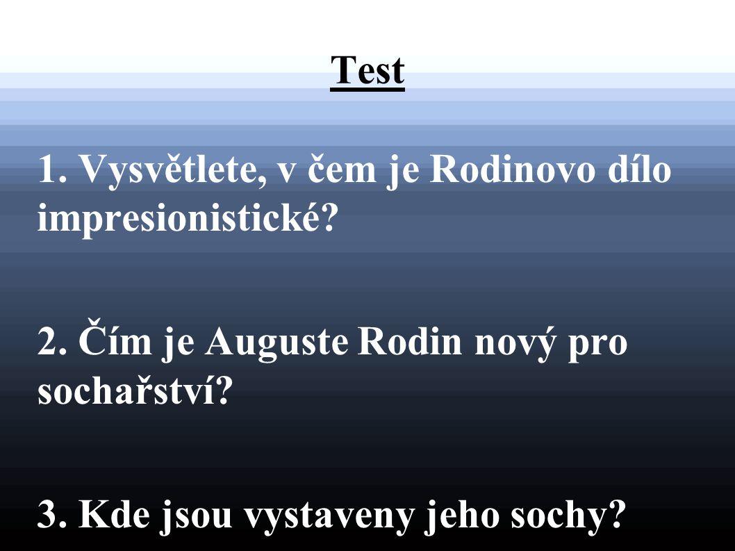 Test 1. Vysvětlete, v čem je Rodinovo dílo impresionistické 2. Čím je Auguste Rodin nový pro sochařství