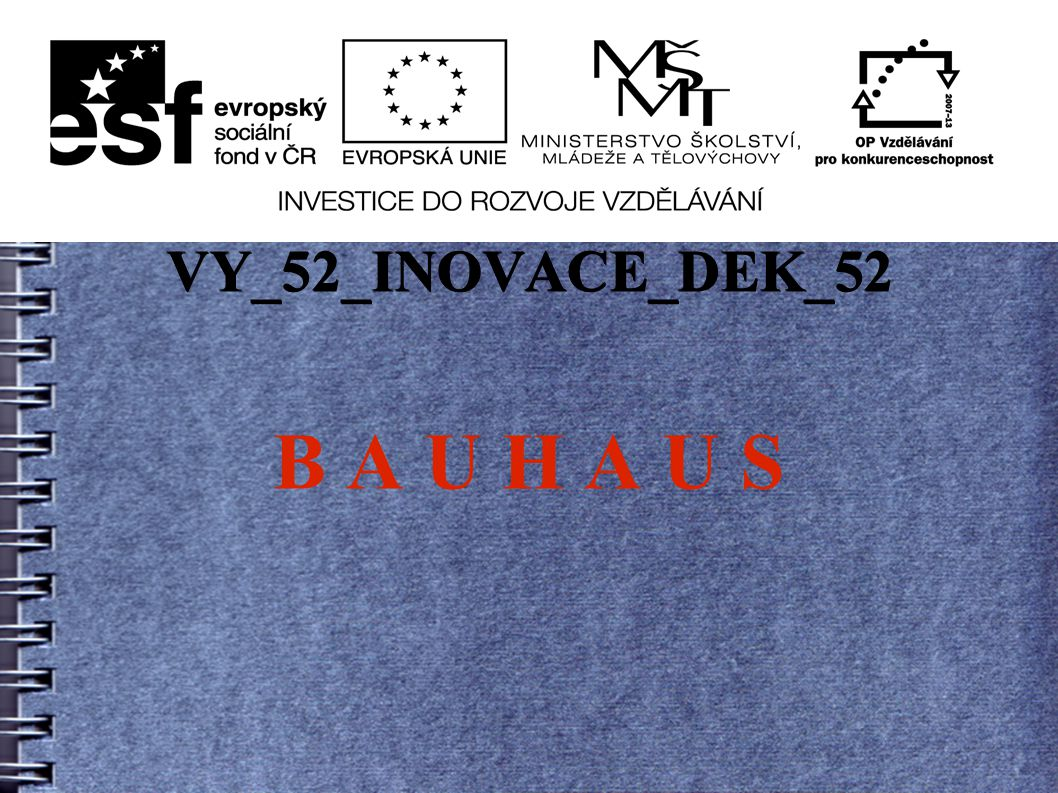 VY_52_INOVACE_DEK_52 B A U H A U S