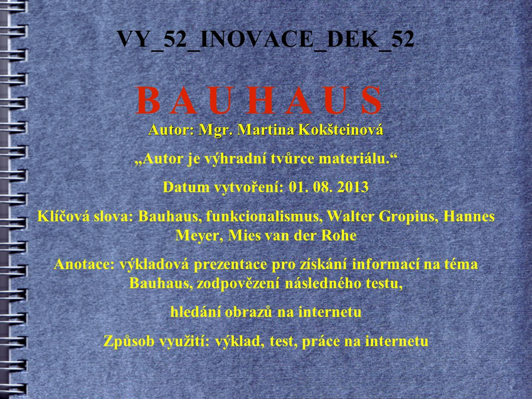 B A U H A U S VY_52_INOVACE_DEK_52 Autor: Mgr. Martina Kokšteinová