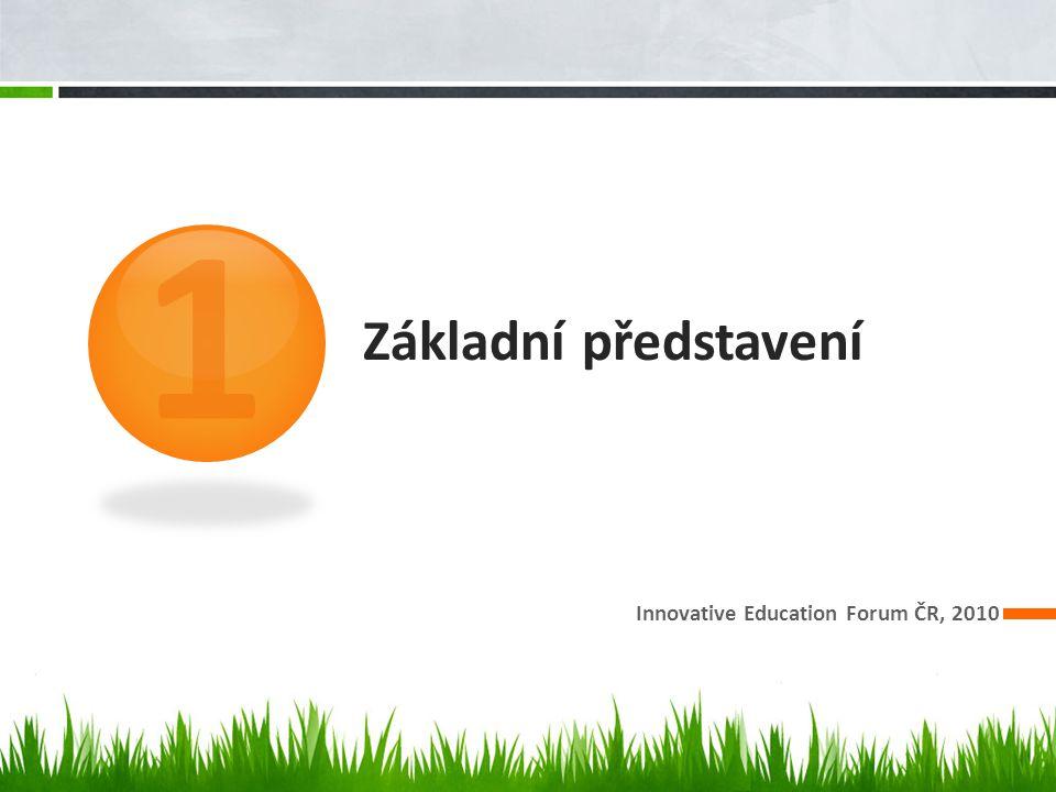 1 Základní představení Innovative Education Forum ČR, 2010