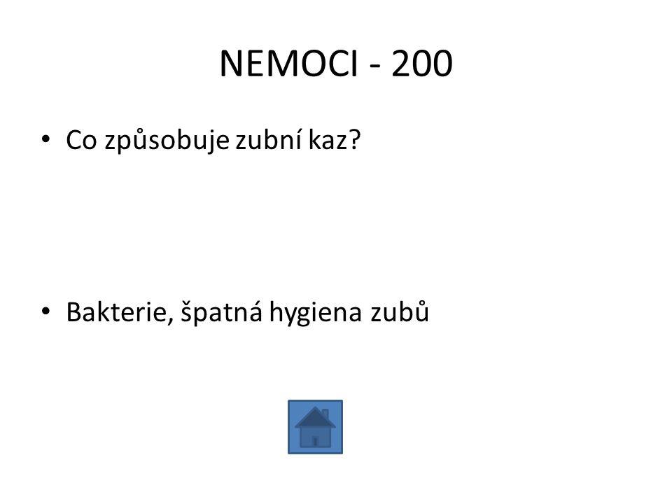NEMOCI - 200 Co způsobuje zubní kaz Bakterie, špatná hygiena zubů