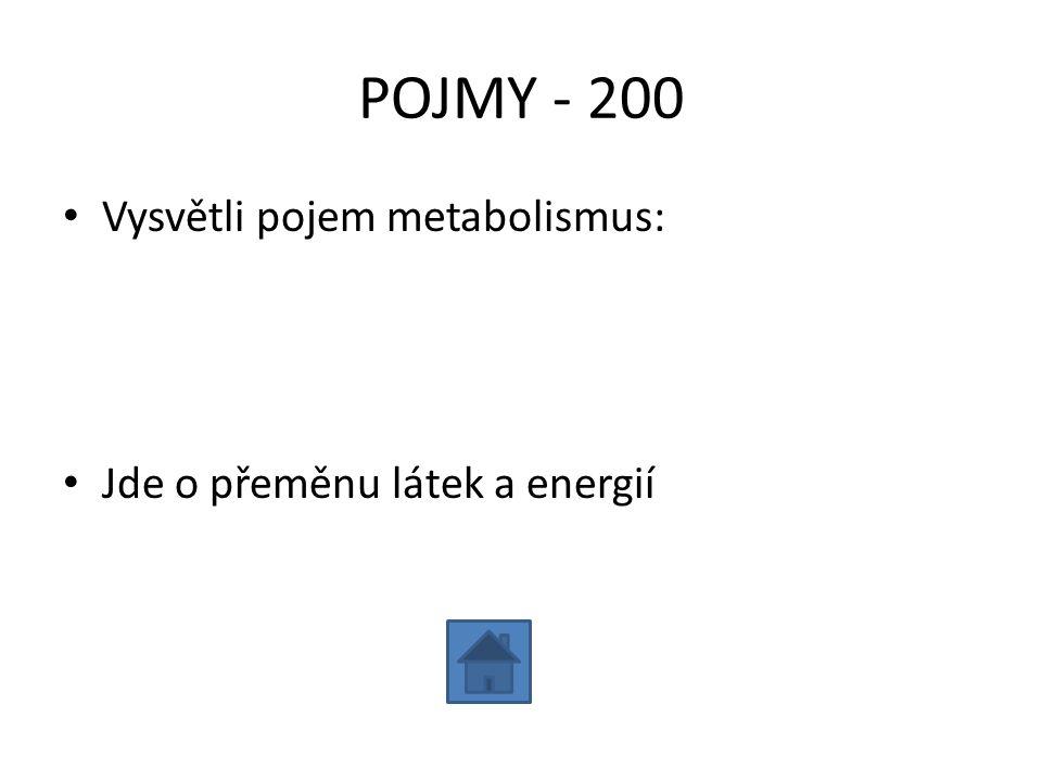 POJMY - 200 Vysvětli pojem metabolismus: Jde o přeměnu látek a energií
