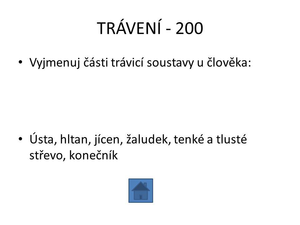 TRÁVENÍ - 200 Vyjmenuj části trávicí soustavy u člověka: