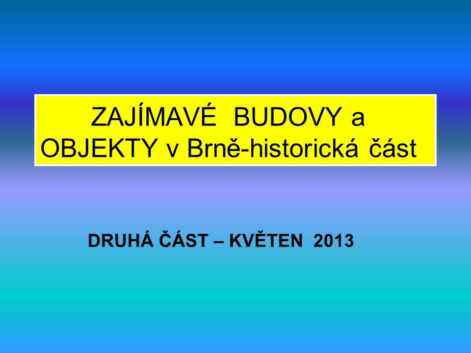 ZAJÍMAVÉ BUDOVY a OBJEKTY v Brně-historická část