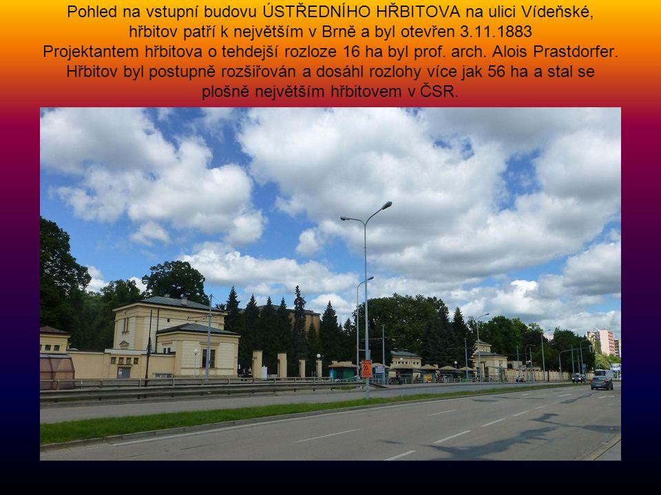 Pohled na vstupní budovu ÚSTŘEDNÍHO HŘBITOVA na ulici Vídeňské, hřbitov patří k největším v Brně a byl otevřen 3.11.1883 Projektantem hřbitova o tehdejší rozloze 16 ha byl prof.