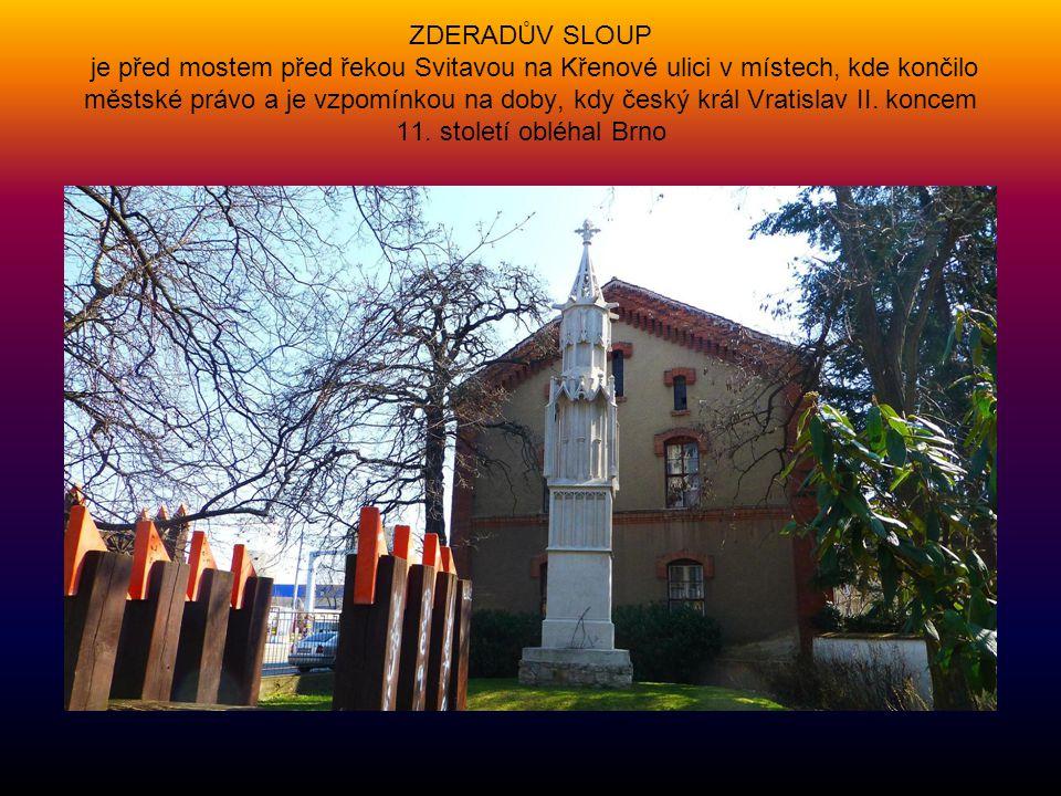 ZDERADŮV SLOUP je před mostem před řekou Svitavou na Křenové ulici v místech, kde končilo městské právo a je vzpomínkou na doby, kdy český král Vratislav II.