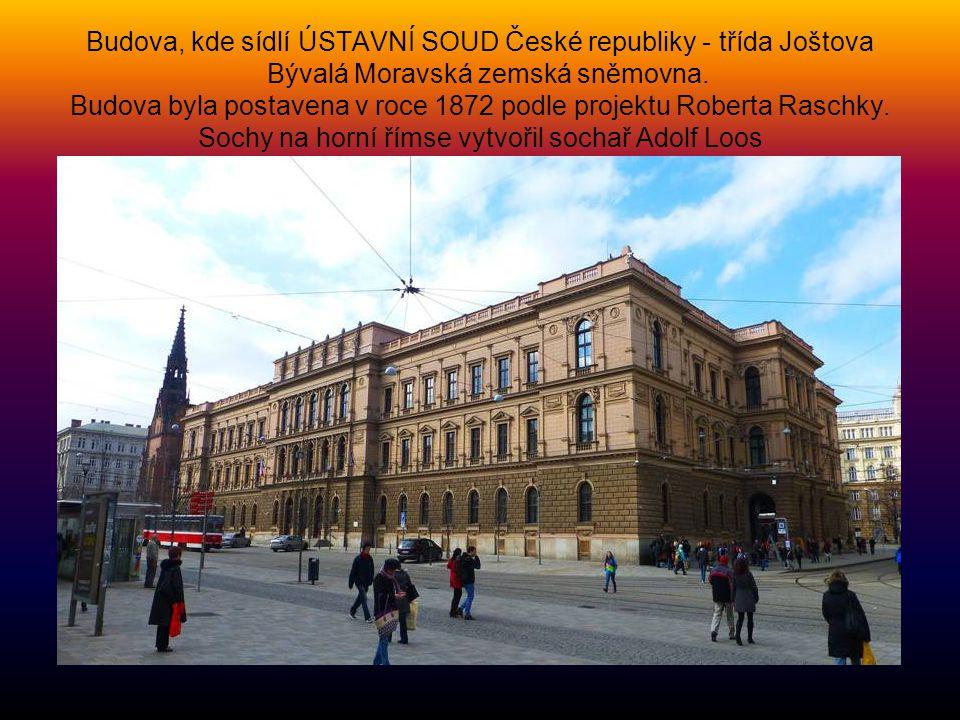 Budova, kde sídlí ÚSTAVNÍ SOUD České republiky - třída Joštova Bývalá Moravská zemská sněmovna.