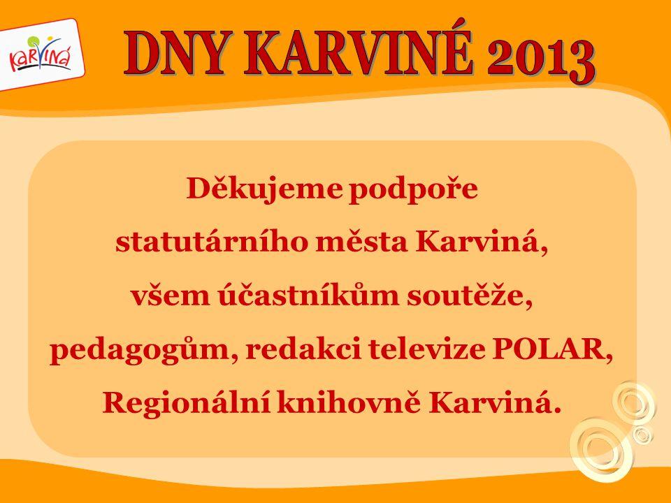 DNY KARVINÉ 2013 Děkujeme podpoře statutárního města Karviná,