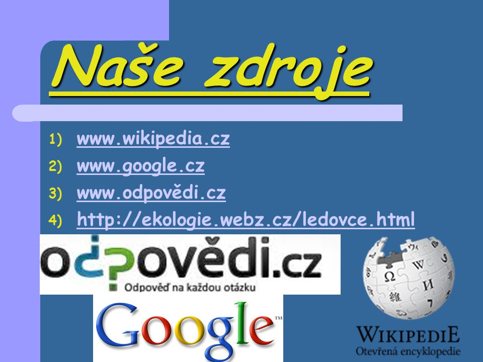 Naše zdroje www.wikipedia.cz www.google.cz www.odpovědi.cz
