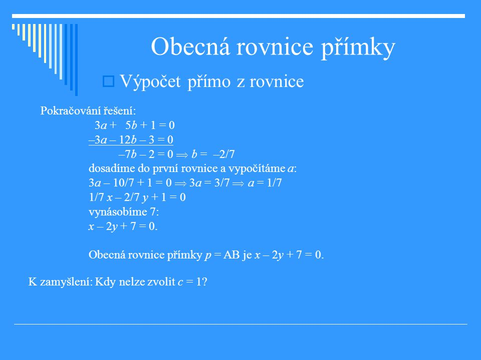 Obecná rovnice přímky Výpočet přímo z rovnice Pokračování řešení: