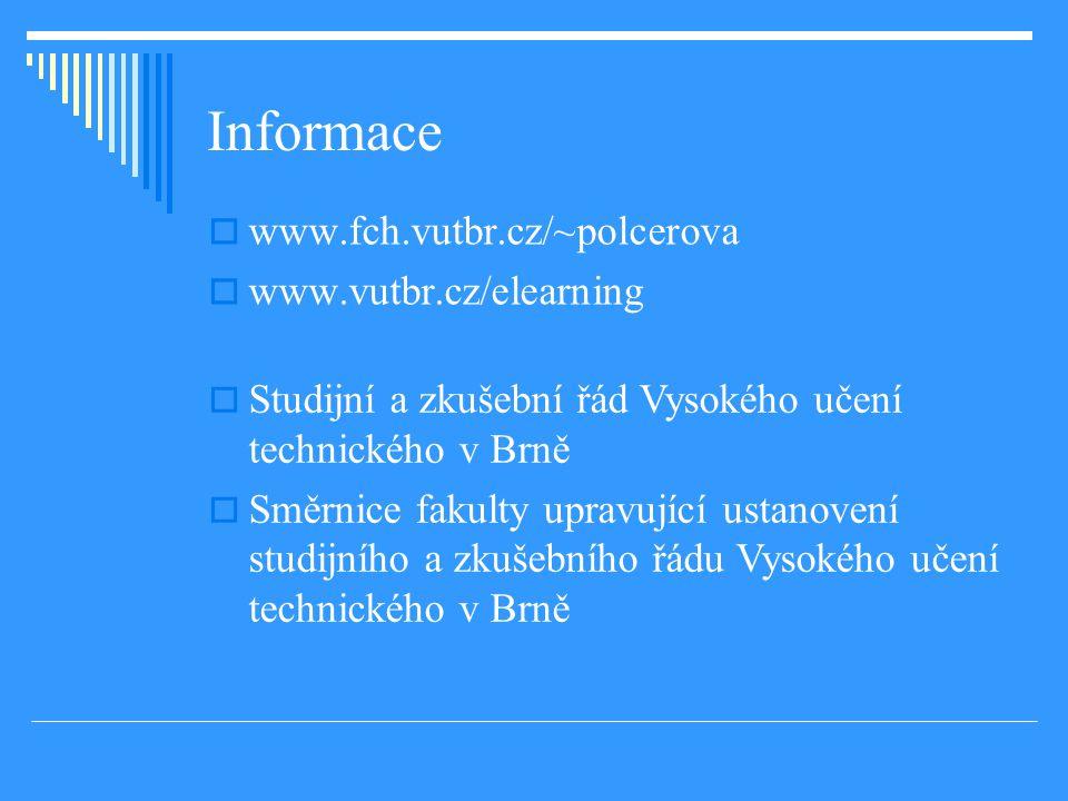 Informace www.fch.vutbr.cz/~polcerova www.vutbr.cz/elearning