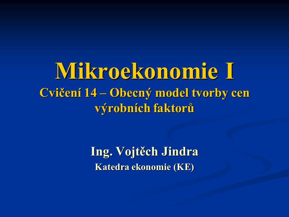 Mikroekonomie I Cvičení 14 – Obecný model tvorby cen výrobních faktorů