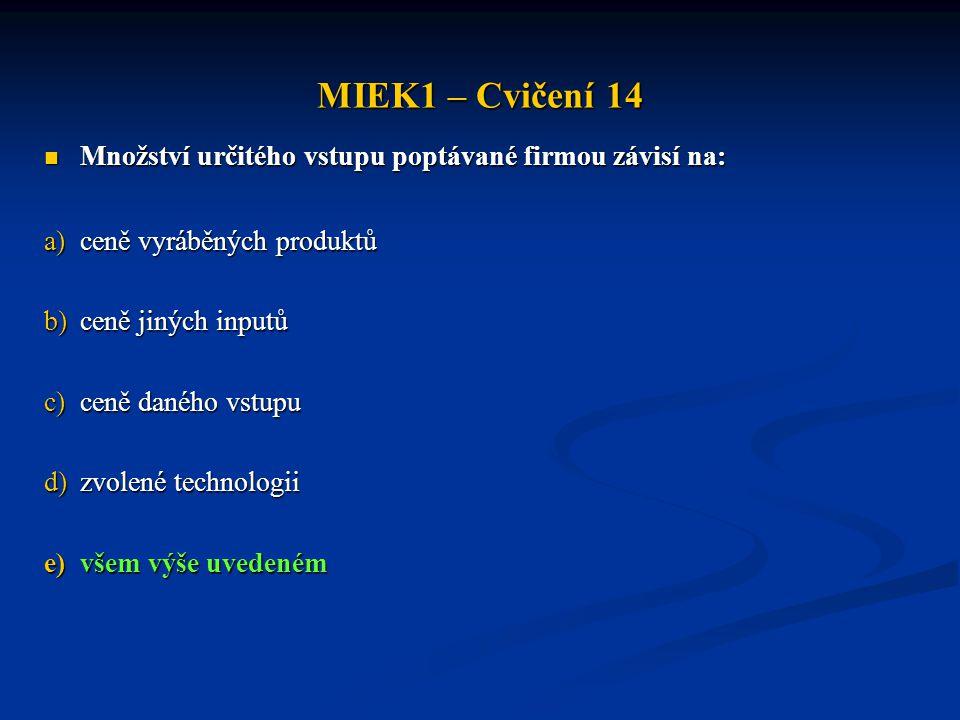 MIEK1 – Cvičení 14 Množství určitého vstupu poptávané firmou závisí na: ceně vyráběných produktů. ceně jiných inputů.