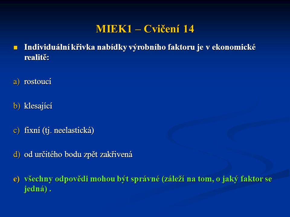 MIEK1 – Cvičení 14 Individuální křivka nabídky výrobního faktoru je v ekonomické realitě: rostoucí.